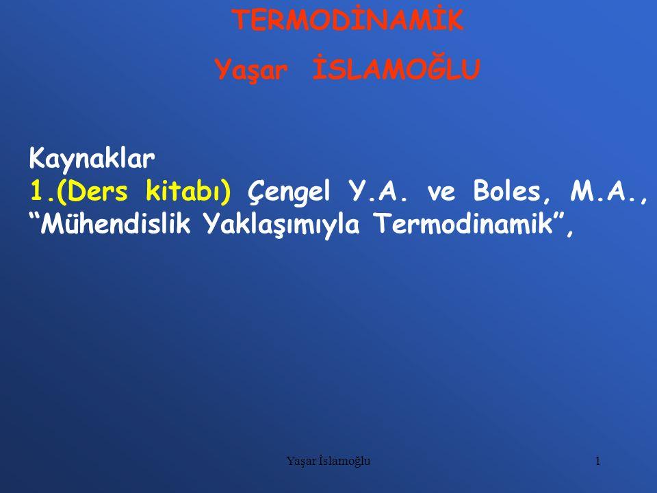 """1 TERMODİNAMİK Yaşar İSLAMOĞLU Kaynaklar 1.(Ders kitabı) Çengel Y.A. ve Boles, M.A., """"Mühendislik Yaklaşımıyla Termodinamik"""", Yaşar İslamoğlu"""