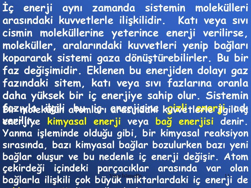 13 İç enerji aynı zamanda sistemin molekülleri arasındaki kuvvetlerle ilişkilidir. Katı veya sıvı cismin moleküllerine yeterince enerji verilirse, mol
