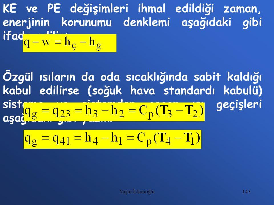 143 KE ve PE değişimleri ihmal edildiği zaman, enerjinin korunumu denklemi aşağıdaki gibi ifade edilir: Özgül ısıların da oda sıcaklığında sabit kaldı