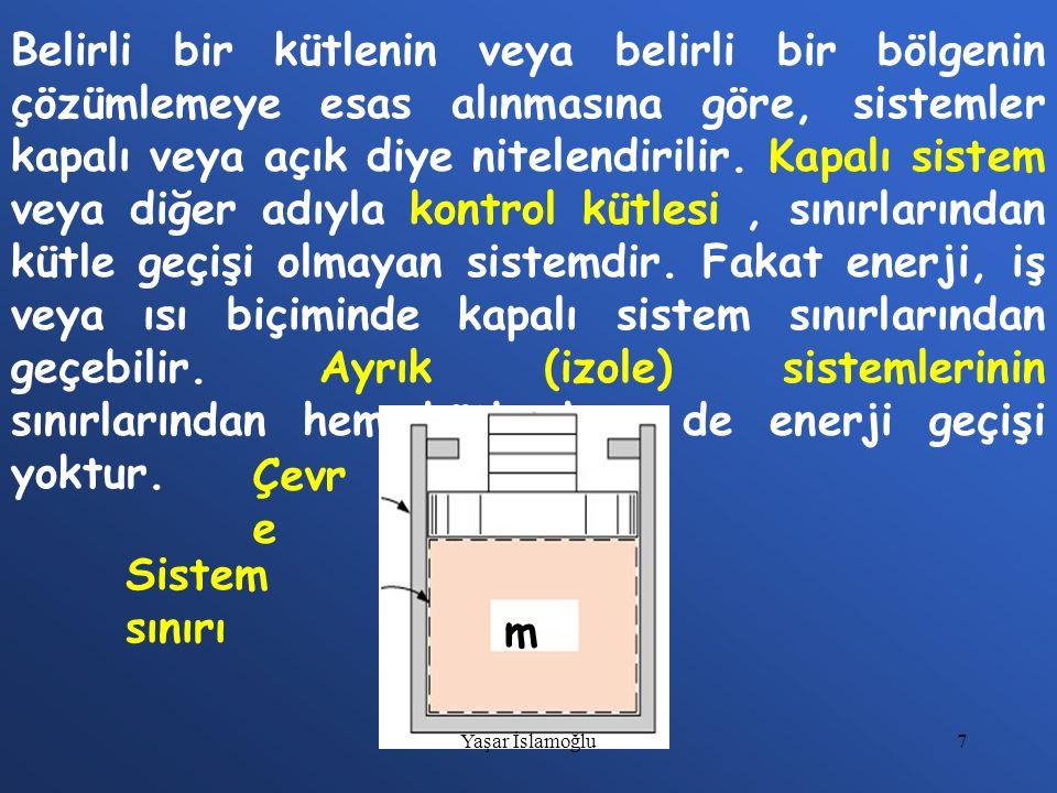 68 veya Burada sistem sınırlarından net ısı geçişini, değişik biçimleri kapsayan net işi, sistemdeki toplam enerji değişimini, g ve ç indisleri ise sırasıyla sistemin sınırından giren ve çıkan ısıyı veya işi göstermektedir.