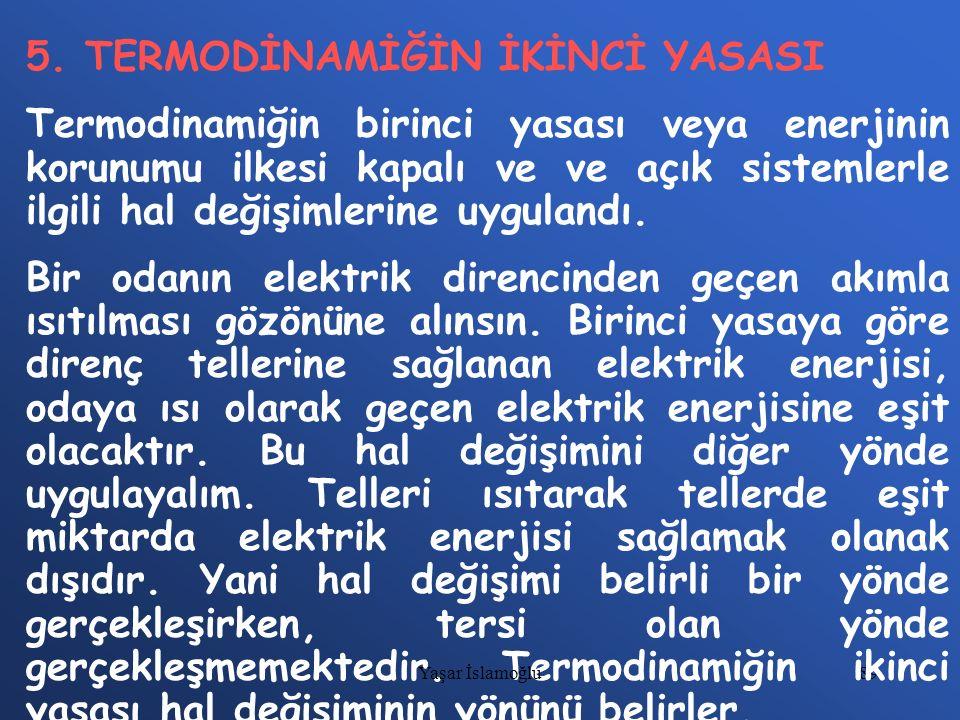 89 5. TERMODİNAMİĞİN İKİNCİ YASASI Termodinamiğin birinci yasası veya enerjinin korunumu ilkesi kapalı ve ve açık sistemlerle ilgili hal değişimlerine