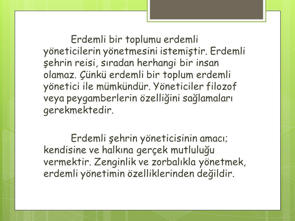 Farabi erdemli toplum ile ilgili medinetü-l fazıla kitabını yazmıştır.