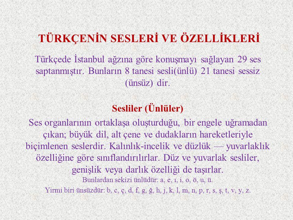 TÜRKÇENİN SESLERİ VE ÖZELLİKLERİ Türkçede İstanbul ağzına göre konuşmayı sağlayan 29 ses saptanmıştır. Bunların 8 tanesi sesli(ünlü) 21 tanesi sessiz