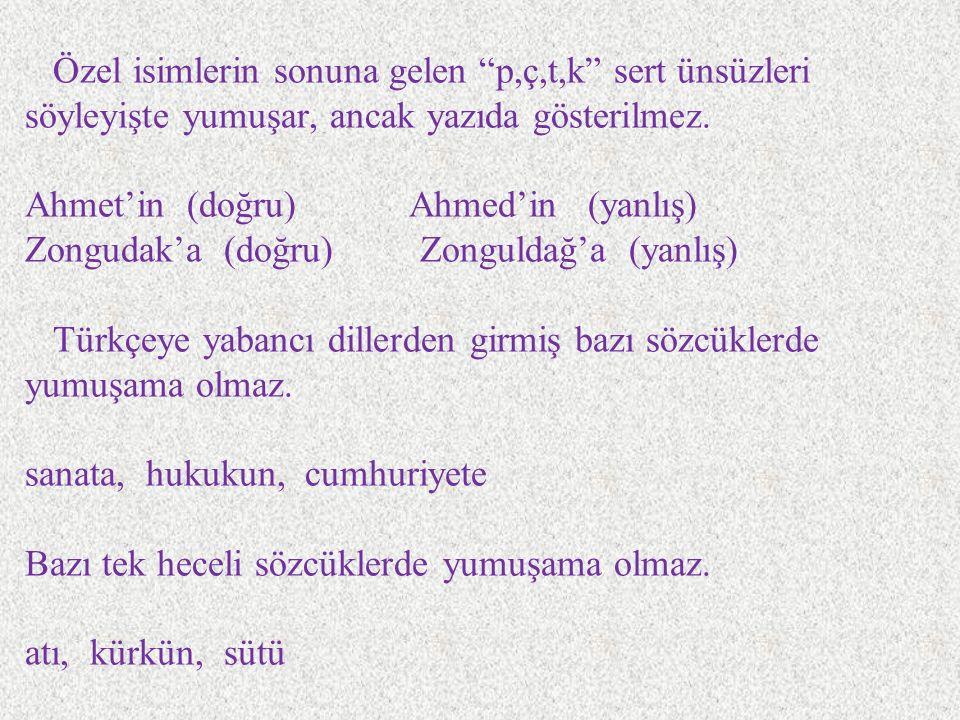 """Özel isimlerin sonuna gelen """"p,ç,t,k"""" sert ünsüzleri söyleyişte yumuşar, ancak yazıda gösterilmez. Ahmet'in (doğru)Ahmed'in (yanlış) Zongudak'a (doğru"""