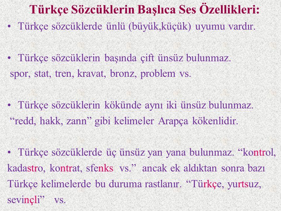 Türkçe Sözcüklerin Başlıca Ses Özellikleri: Türkçe sözcüklerde ünlü (büyük,küçük) uyumu vardır. Türkçe sözcüklerin başında çift ünsüz bulunmaz. spor,