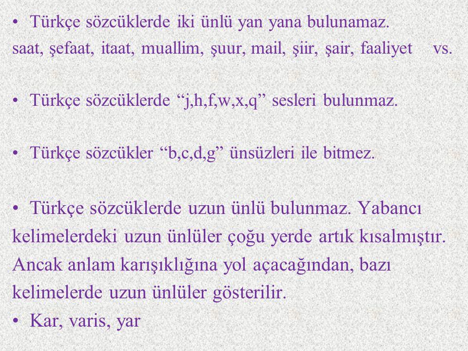 """Türkçe sözcüklerde iki ünlü yan yana bulunamaz. saat, şefaat, itaat, muallim, şuur, mail, şiir, şair, faaliyet vs. Türkçe sözcüklerde """"j,h,f,w,x,q"""" se"""