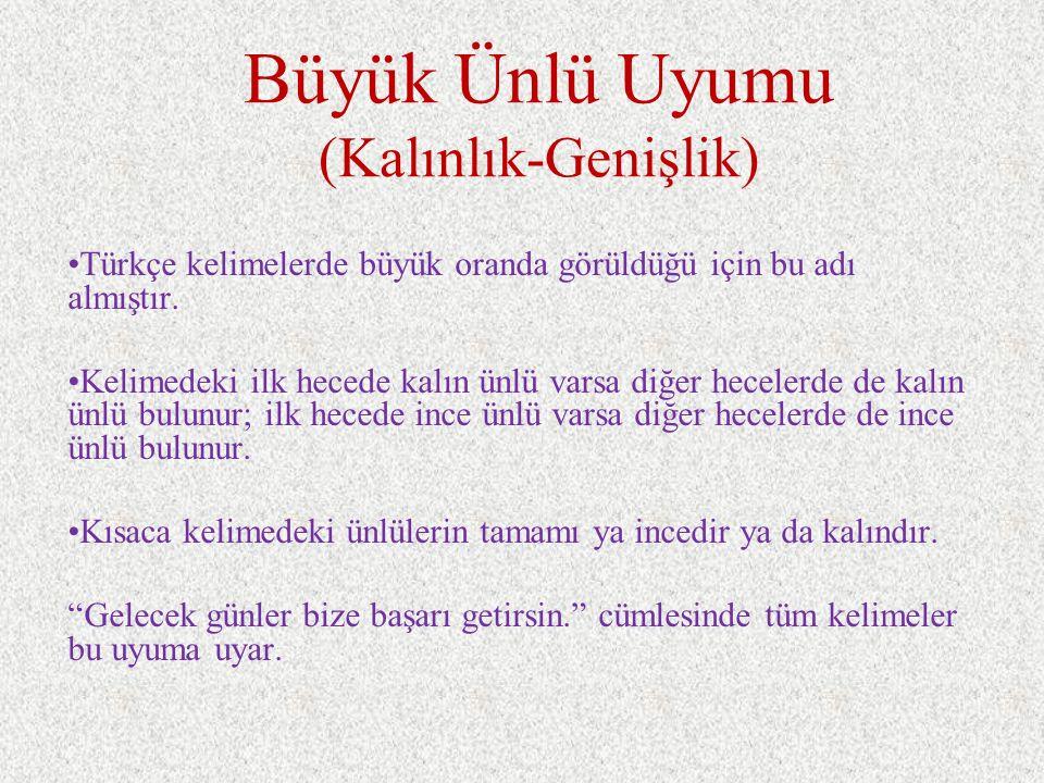 Büyük Ünlü Uyumu (Kalınlık-Genişlik) Türkçe kelimelerde büyük oranda görüldüğü için bu adı almıştır. Kelimedeki ilk hecede kalın ünlü varsa diğer hece
