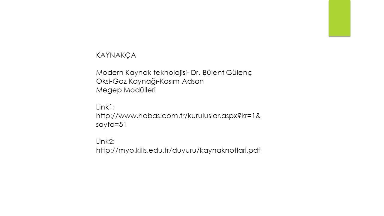 KAYNAKÇA Modern Kaynak teknolojisi- Dr. Bülent Gülenç Oksi-Gaz Kaynağı-Kasım Adsan Megep Modülleri Link1: http://www.habas.com.tr/kuruluslar.aspx?kr=1