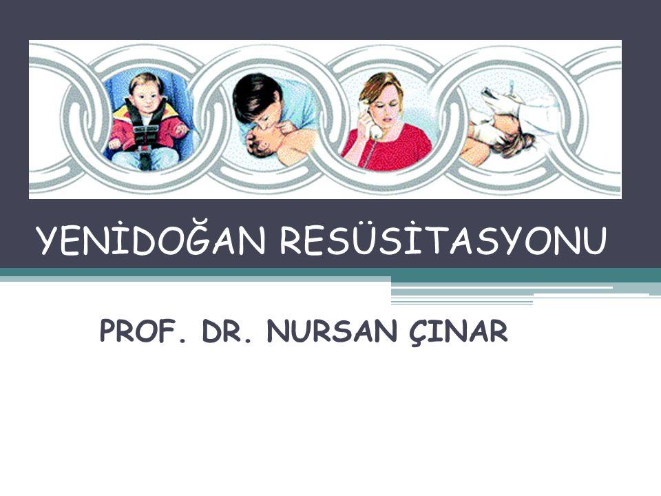 YENİDOĞAN RESÜSİTASYONU PROF. DR. NURSAN ÇINAR