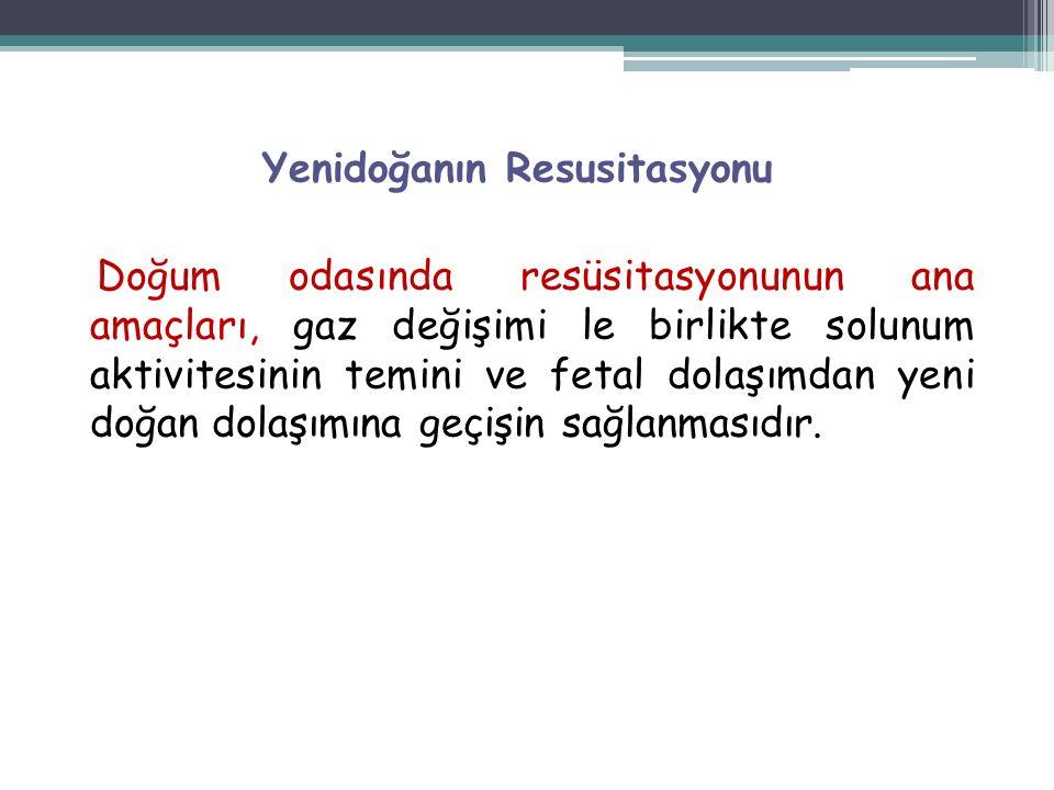 Yenidoğanın Resusitasyonu Doğum odasında resüsitasyonunun ana amaçları, gaz değişimi le birlikte solunum aktivitesinin temini ve fetal dolaşımdan yeni