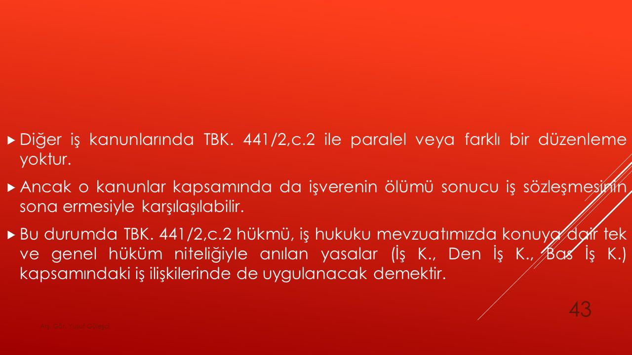  Diğer iş kanunlarında TBK.441/2,c.2 ile paralel veya farklı bir düzenleme yoktur.