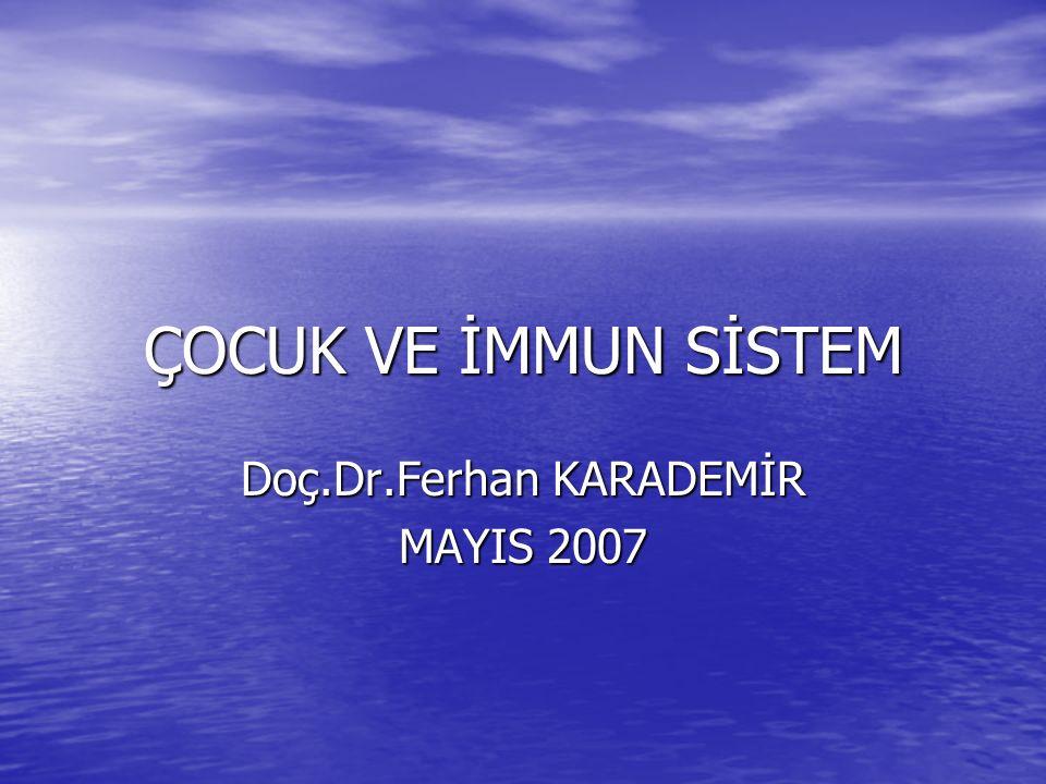 ÇOCUK VE İMMUN SİSTEM Doç.Dr.Ferhan KARADEMİR MAYIS 2007