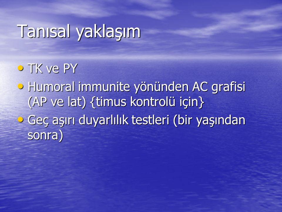 Tanısal yaklaşım TK ve PY TK ve PY Humoral immunite yönünden AC grafisi (AP ve lat) {timus kontrolü için} Humoral immunite yönünden AC grafisi (AP ve