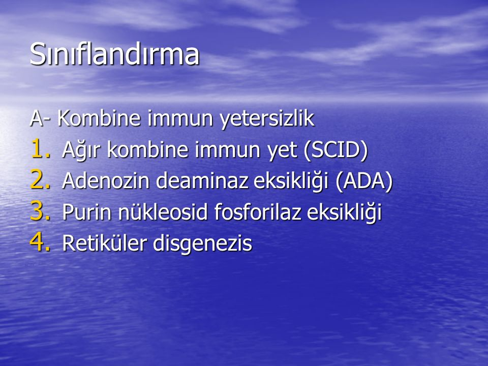 Sınıflandırma A- Kombine immun yetersizlik 1. Ağır kombine immun yet (SCID) 2. Adenozin deaminaz eksikliği (ADA) 3. Purin nükleosid fosforilaz eksikli