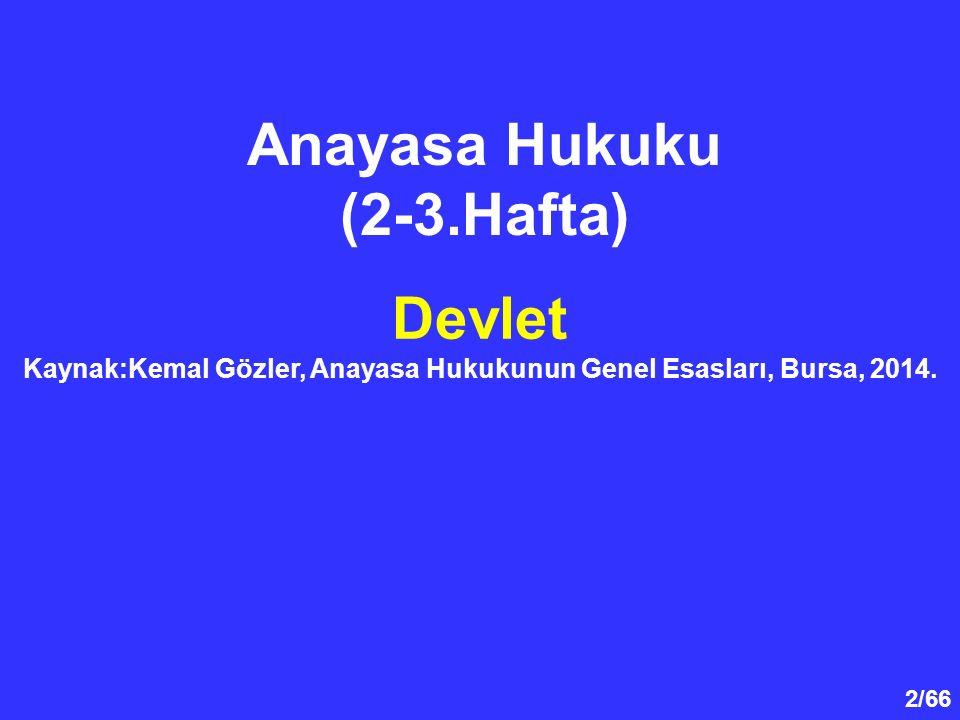 2/66 Anayasa Hukuku (2-3.Hafta) Devlet Kaynak:Kemal Gözler, Anayasa Hukukunun Genel Esasları, Bursa, 2014.