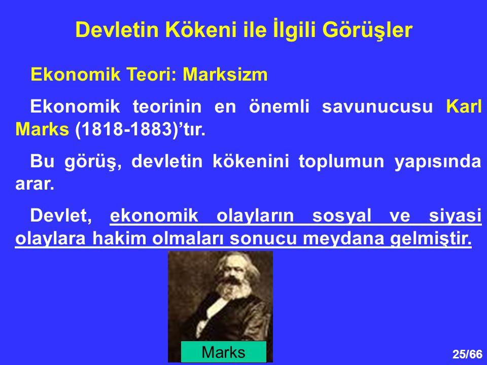25/66 Devletin Kökeni ile İlgili Görüşler Ekonomik Teori: Marksizm Ekonomik teorinin en önemli savunucusu Karl Marks (1818-1883)'tır.