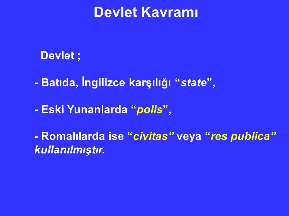 Devlet Kavramı Devlet ; - Batıda, İngilizce karşılığı state , - Eski Yunanlarda polis , - Romalılarda ise civitas veya res publica kullanılmıştır.