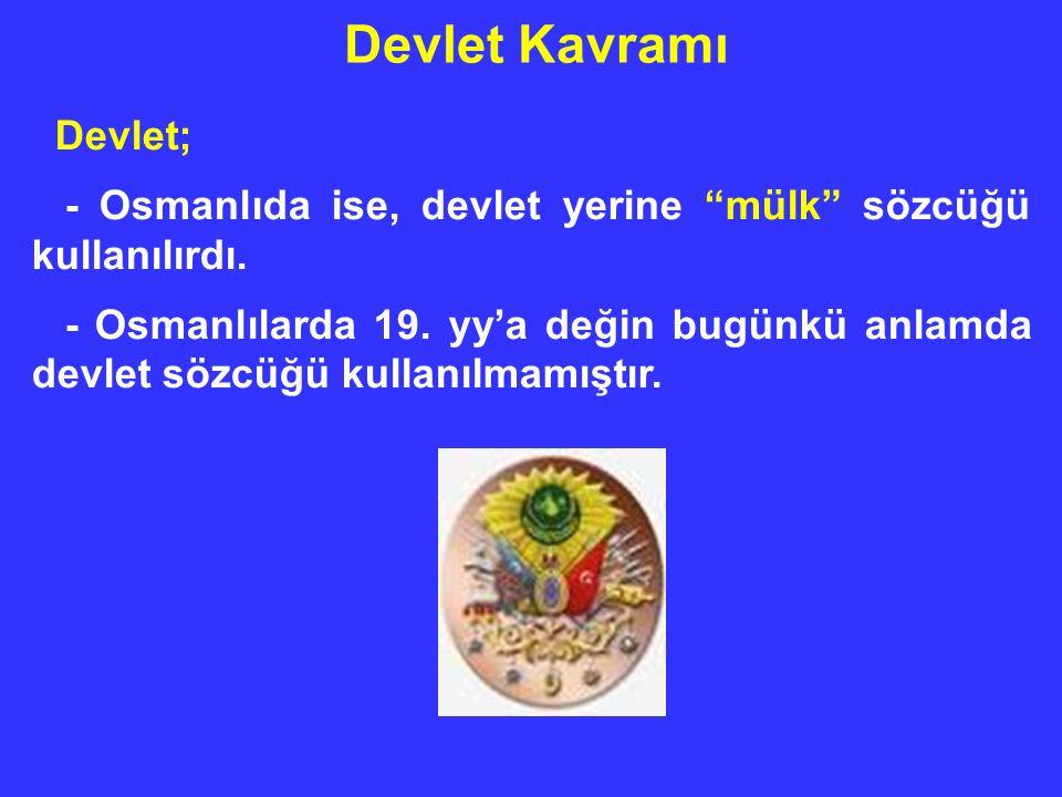 Devlet Kavramı Devlet; - Osmanlıda ise, devlet yerine mülk sözcüğü kullanılırdı.