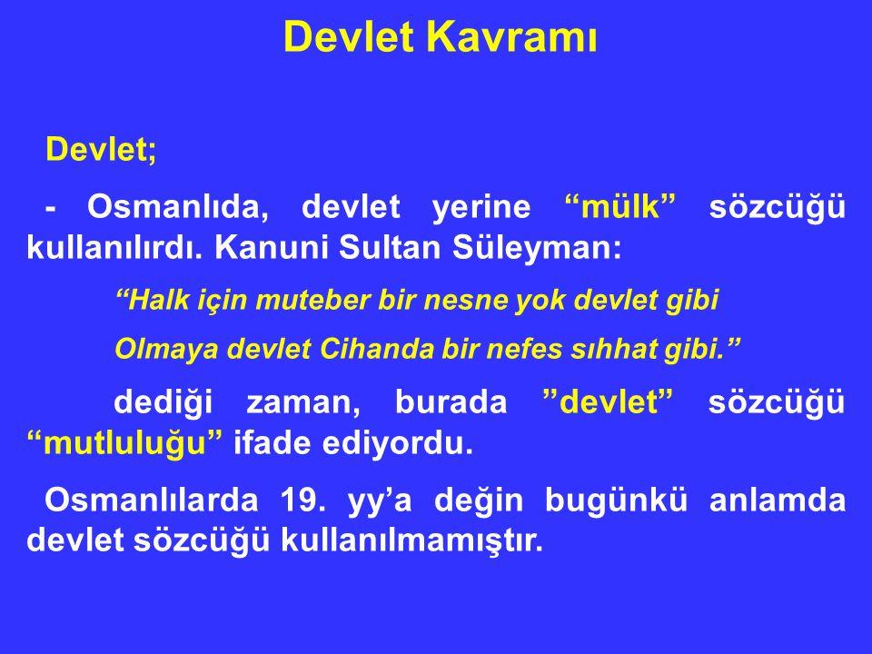 Devlet Kavramı Devlet; - Osmanlıda, devlet yerine mülk sözcüğü kullanılırdı.