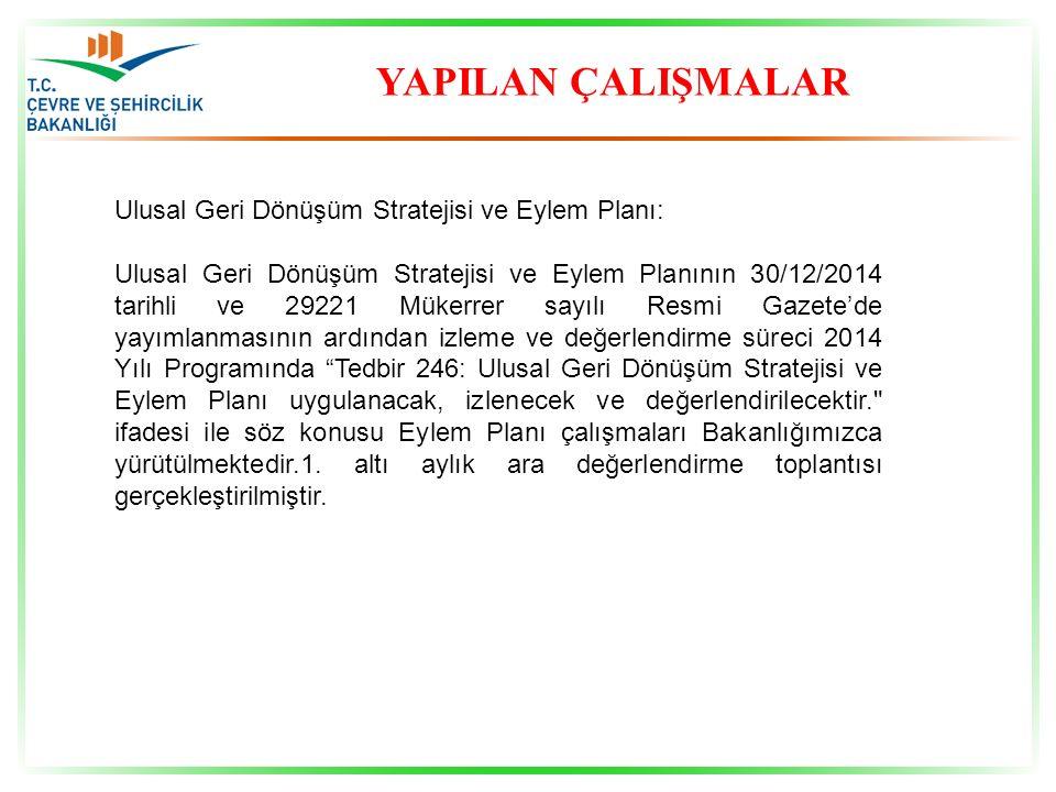YAPILAN ÇALIŞMALAR Ulusal Geri Dönüşüm Stratejisi ve Eylem Planı: Ulusal Geri Dönüşüm Stratejisi ve Eylem Planının 30/12/2014 tarihli ve 29221 Mükerre