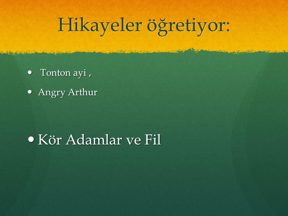 Hikayeler öğretiyor: Tonton ayi, Tonton ayi, Angry Arthur Angry Arthur Kör Adamlar ve Fil Kör Adamlar ve Fil
