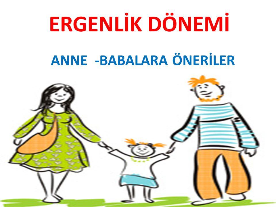 ANNE -BABALARA ÖNERİLER ERGENLİK DÖNEMİ