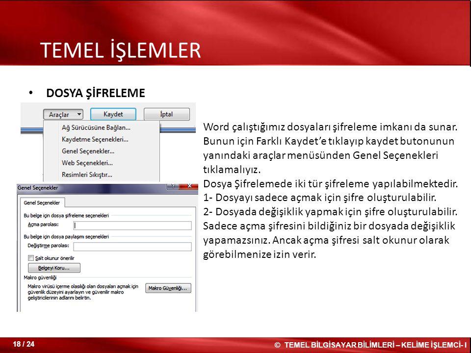 DOSYA ŞİFRELEME TEMEL İŞLEMLER Word çalıştığımız dosyaları şifreleme imkanı da sunar. Bunun için Farklı Kaydet'e tıklayıp kaydet butonunun yanındaki a