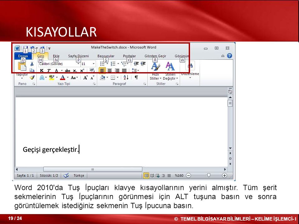 KISAYOLLAR Word 2010'da Tuş İpuçları klavye kısayollarının yerini almıştır. Tüm şerit sekmelerinin Tuş İpuçlarının görünmesi için ALT tuşuna basın ve