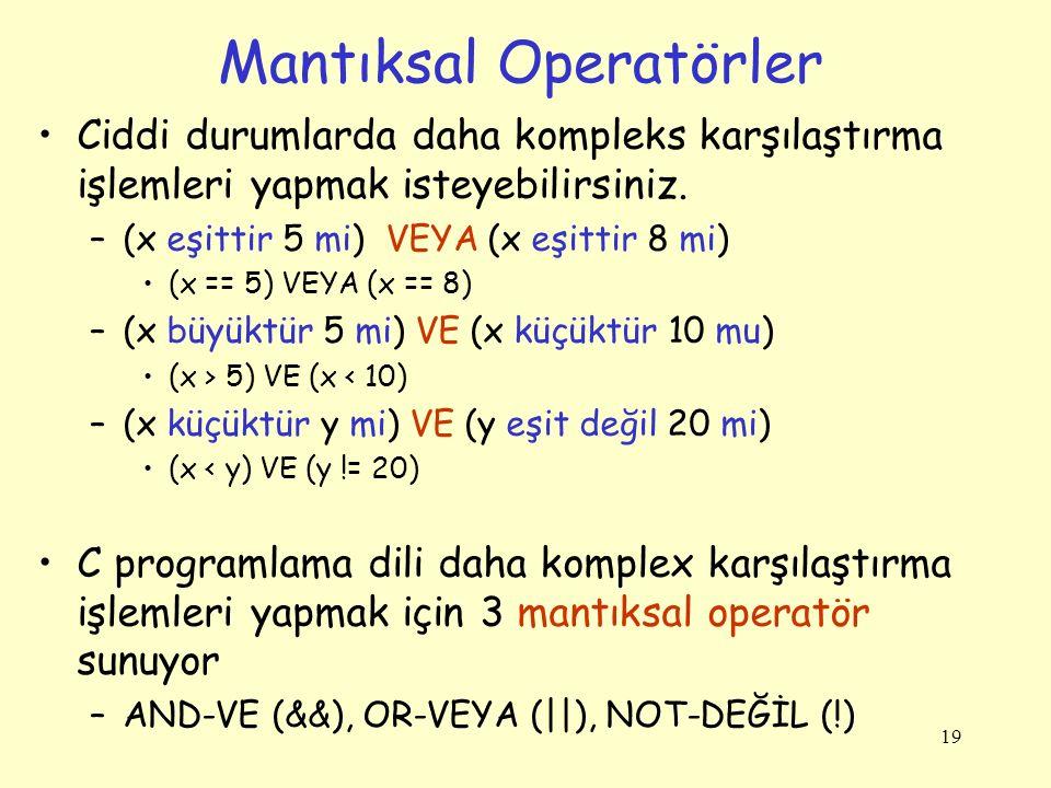 19 Mantıksal Operatörler Ciddi durumlarda daha kompleks karşılaştırma işlemleri yapmak isteyebilirsiniz. –(x eşittir 5 mi) VEYA (x eşittir 8 mi) (x ==