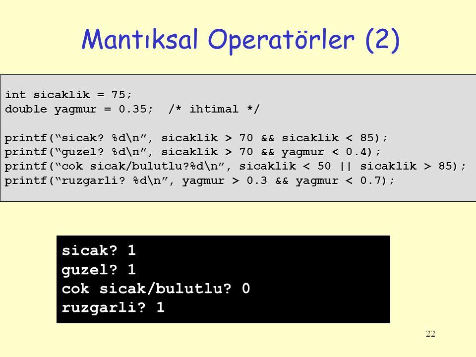 """22 Mantıksal Operatörler (2) int sicaklik = 75; double yagmur = 0.35; /* ihtimal */ printf(""""sicak? %d\n"""", sicaklik > 70 && sicaklik 70 && sicaklik < 8"""