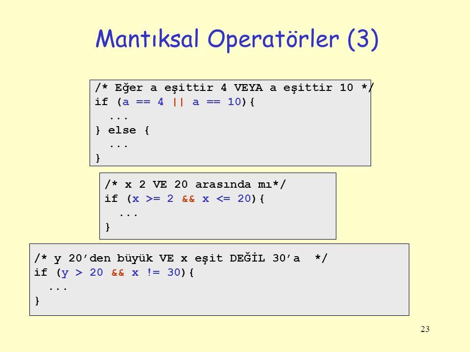 23 /* Eğer a eşittir 4 VEYA a eşittir 10 */ if (a == 4 || a == 10){... } else {... } /* x 2 VE 20 arasında mı*/ if (x >= 2 && x <= 20){... } /* y 20'd