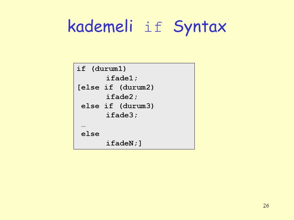 26 kademeli if Syntax if (durum1) ifade1; [else if (durum2) ifade2; else if (durum3) ifade3; … else ifadeN;]
