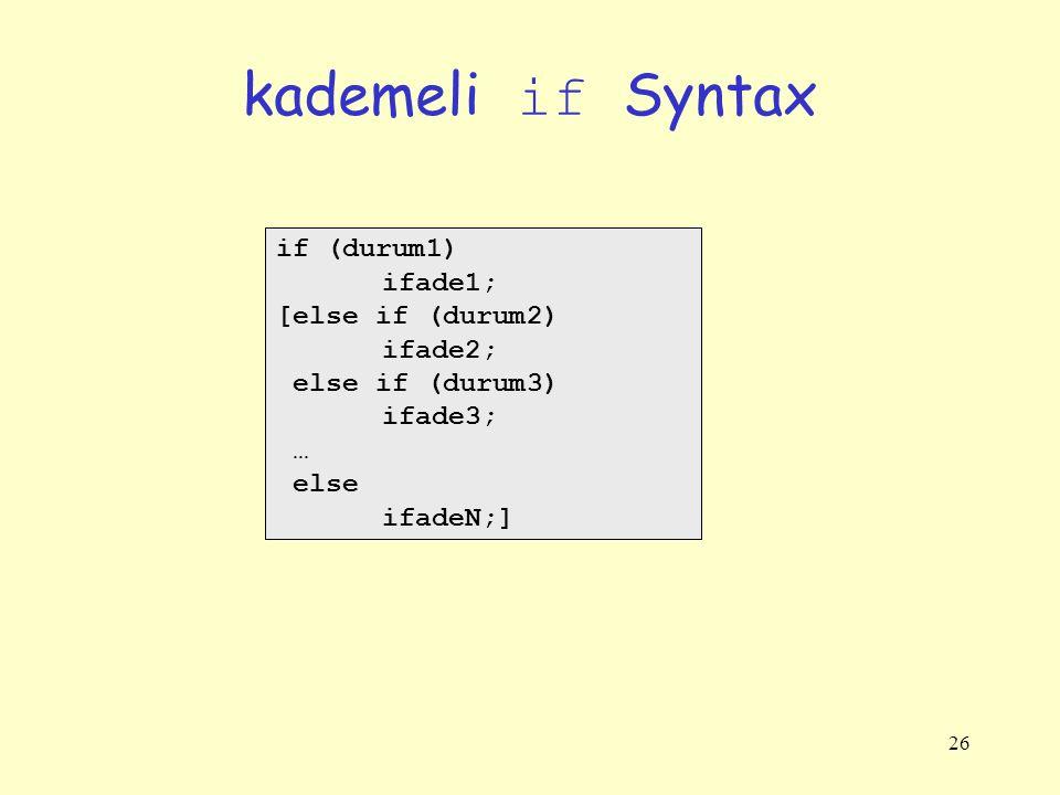 26 kademeli if Syntax if (durum1) ifade1; [else if (durum2) ifade2; else if (durum3) ifade3; … else ifadeN;]