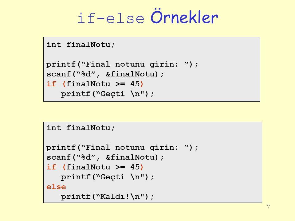"""7 if-else Örnekler int finalNotu; printf(""""Final notunu girin: """"); scanf(""""%d"""", &finalNotu); if (finalNotu >= 45) printf(""""Geçti \n"""