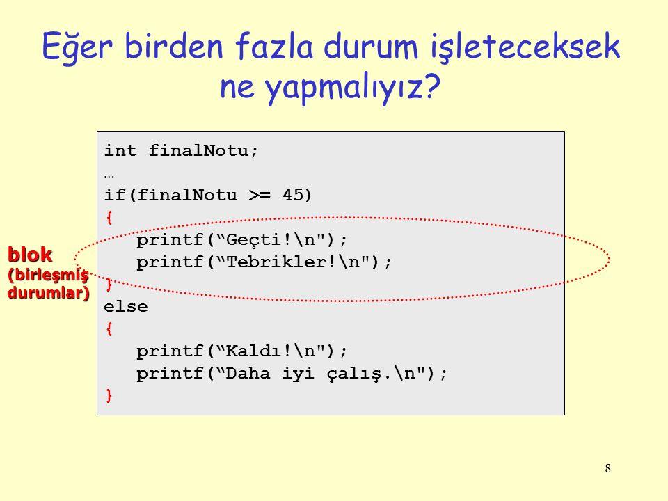 """8 Eğer birden fazla durum işleteceksek ne yapmalıyız? int finalNotu; … if(finalNotu >= 45) { printf(""""Geçti!\n"""