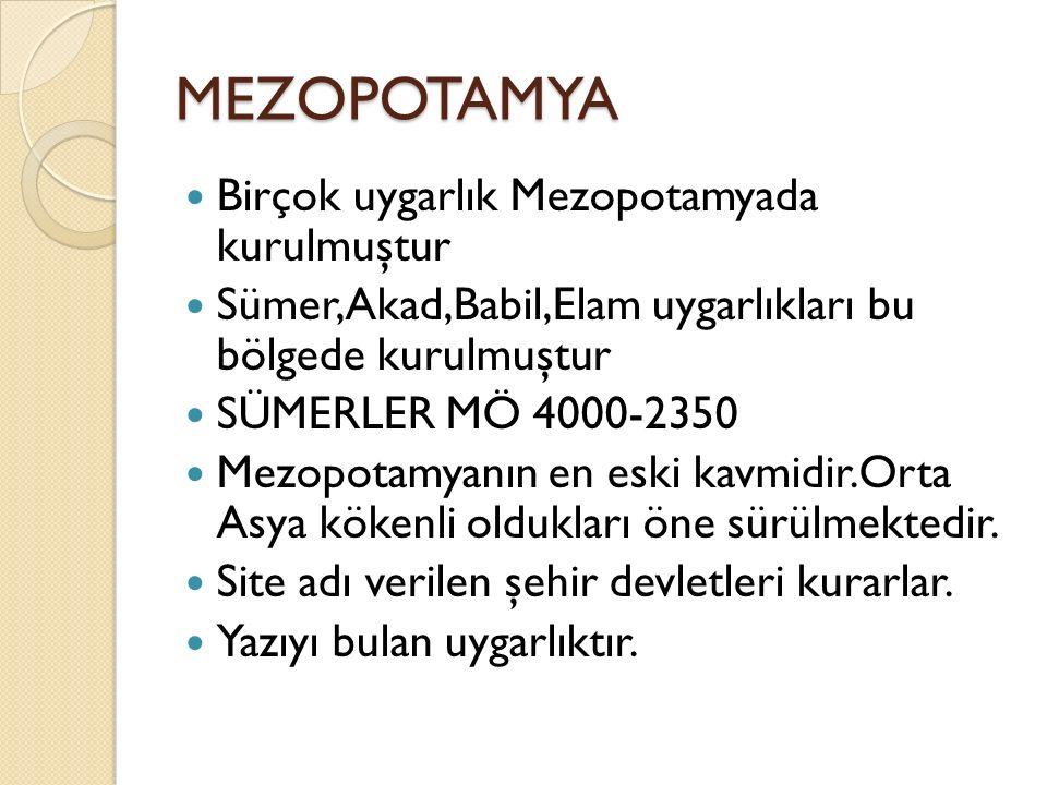 MEZOPOTAMYA Birçok uygarlık Mezopotamyada kurulmuştur Sümer,Akad,Babil,Elam uygarlıkları bu bölgede kurulmuştur SÜMERLER MÖ 4000-2350 Mezopotamyanın e