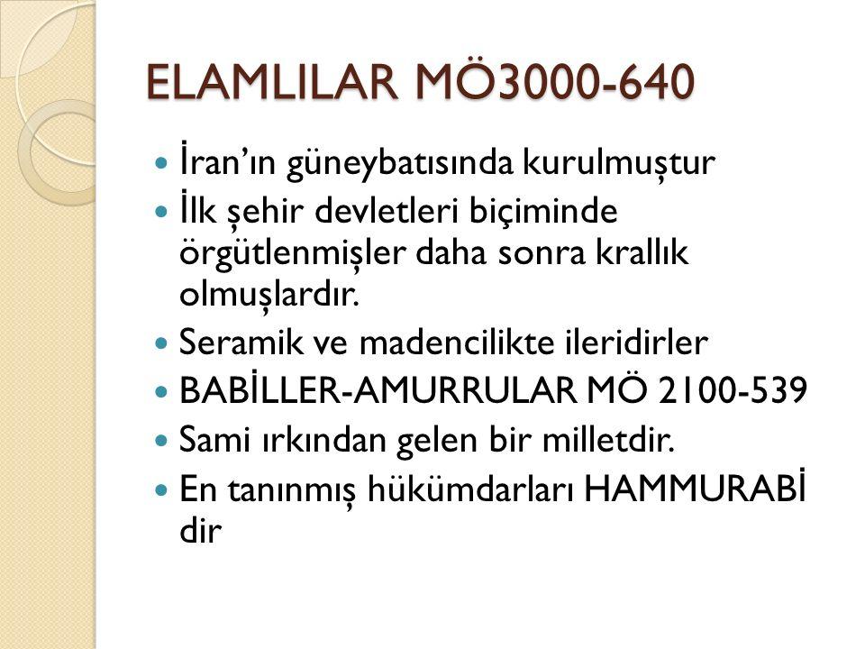 ELAMLILAR MÖ3000-640 İ ran'ın güneybatısında kurulmuştur İ lk şehir devletleri biçiminde örgütlenmişler daha sonra krallık olmuşlardır. Seramik ve mad