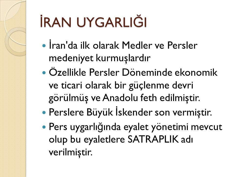İ RAN UYGARLI Ğ I İ ran'da ilk olarak Medler ve Persler medeniyet kurmuşlardır Özellikle Persler Döneminde ekonomik ve ticari olarak bir güçlenme devr
