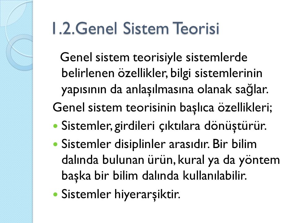 1.2.Genel Sistem Teorisi Genel sistem teorisiyle sistemlerde belirlenen özellikler, bilgi sistemlerinin yapısının da anlaşılmasına olanak sa ğ lar. Ge