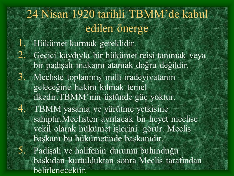 24 Nisan 1920 tarihli TBMM'de kabul edilen önerge 1. Hükümet kurmak gereklidir. 2. Geçici kaydıyla bir hükümet reisi tanımak veya bir padişah makamı a