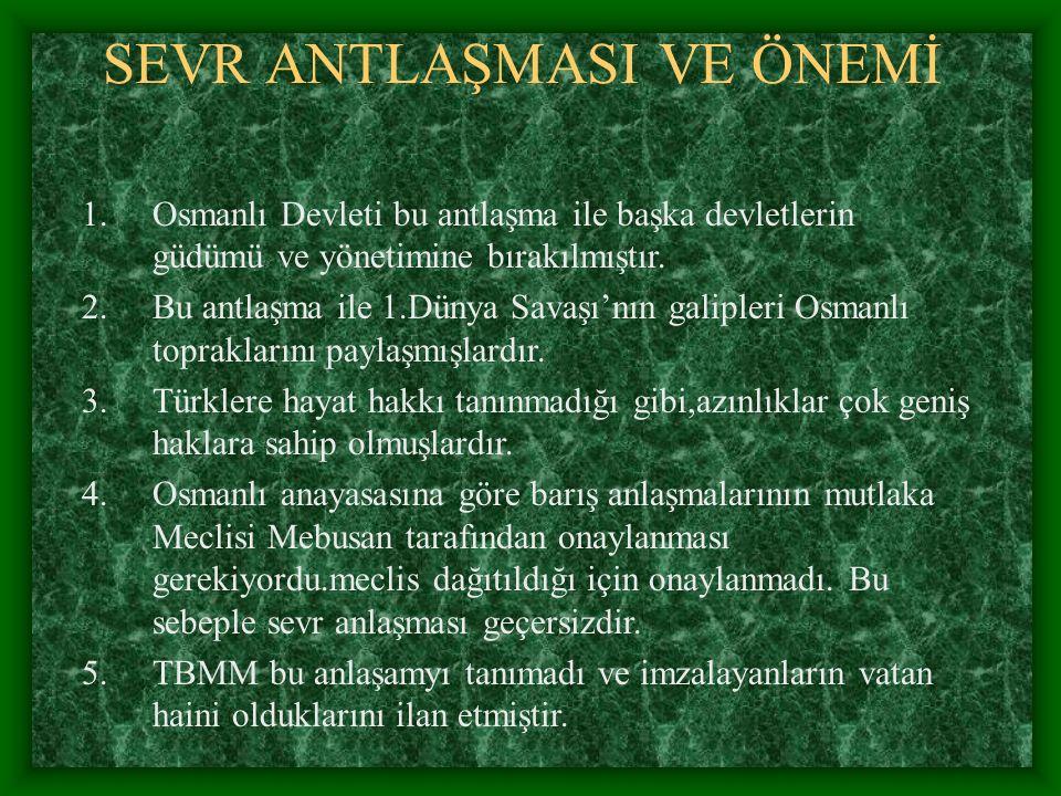 SEVR ANTLAŞMASI VE ÖNEMİ 1.Osmanlı Devleti bu antlaşma ile başka devletlerin güdümü ve yönetimine bırakılmıştır. 2.Bu antlaşma ile 1.Dünya Savaşı'nın