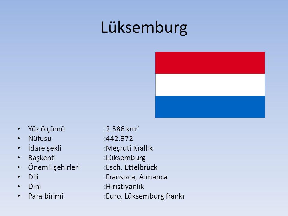 Lüksemburg Yüz ölçümü:2.586 km 2 Nüfusu:442.972 İdare şekli:Meşruti Krallık Başkenti:Lüksemburg Önemli şehirleri :Esch, Ettelbrück Dili:Fransızca, Alm