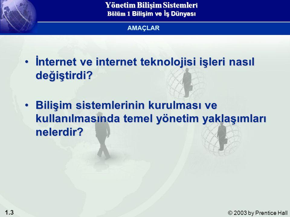 1.3 © 2003 by Prentice Hall İnternet ve internet teknolojisi işleri nasıl değiştirdi İnternet ve internet teknolojisi işleri nasıl değiştirdi.
