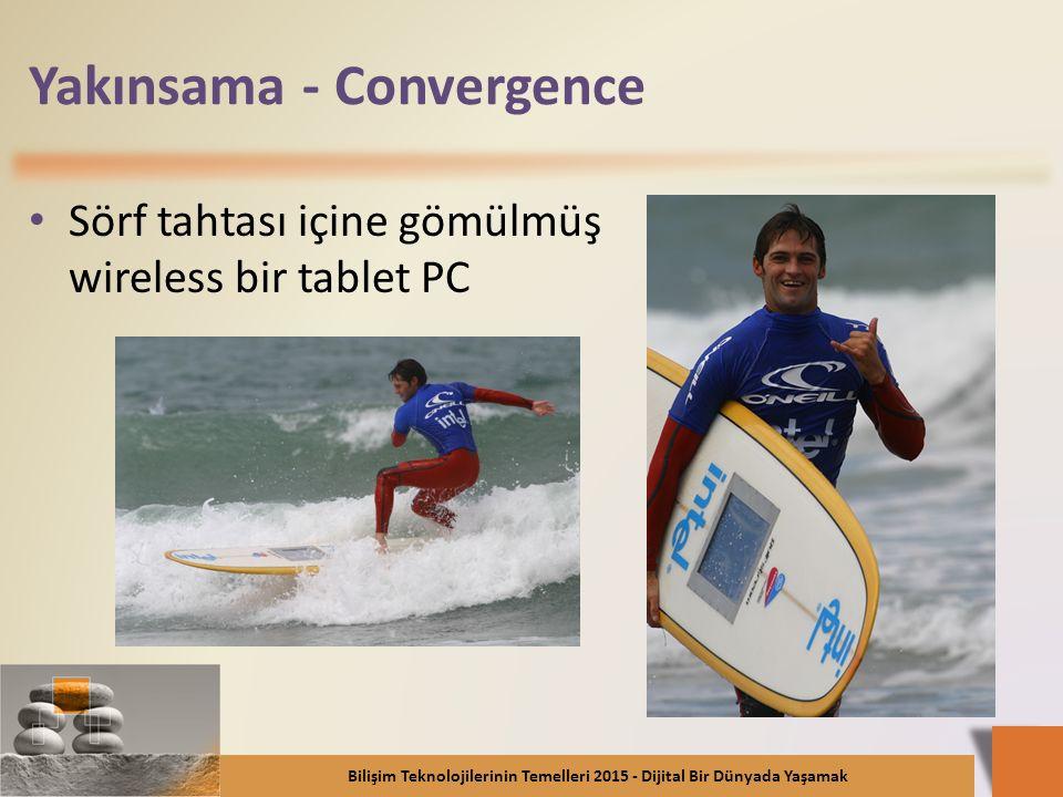 Yakınsama - Convergence Sörf tahtası içine gömülmüş wireless bir tablet PC Bilişim Teknolojilerinin Temelleri 2015 - Dijital Bir Dünyada Yaşamak