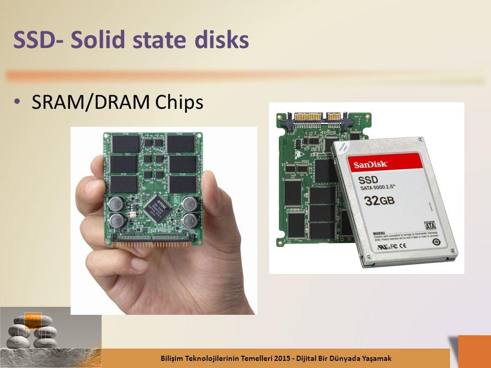 SSD- Solid state disks SRAM/DRAM Chips Bilişim Teknolojilerinin Temelleri 2015 - Dijital Bir Dünyada Yaşamak