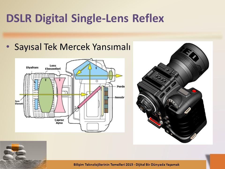 DSLR Digital Single-Lens Reflex Sayısal Tek Mercek Yansımalı Bilişim Teknolojilerinin Temelleri 2015 - Dijital Bir Dünyada Yaşamak