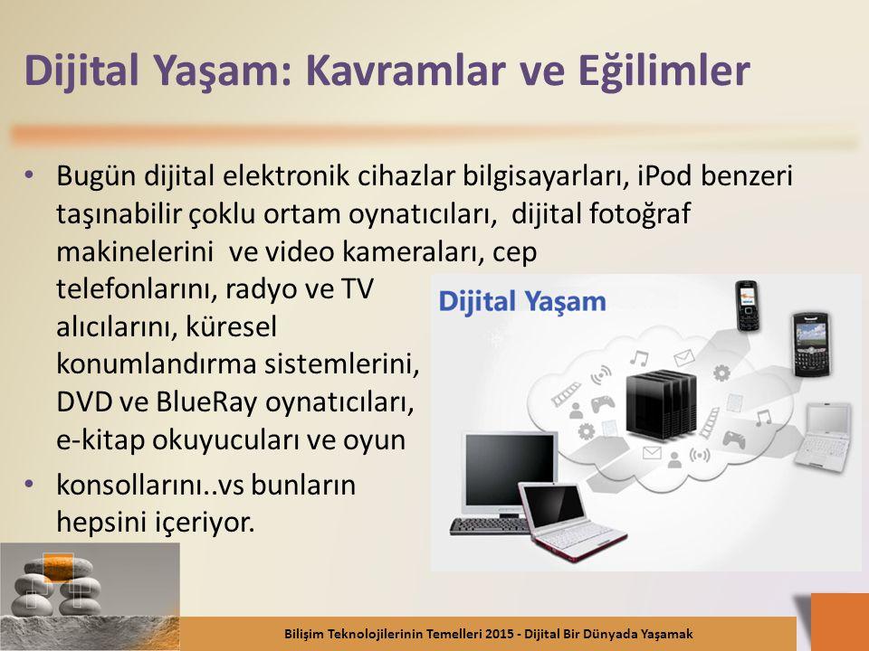 Dijital Yaşam: Kavramlar ve Eğilimler Bugün dijital elektronik cihazlar bilgisayarları, iPod benzeri taşınabilir çoklu ortam oynatıcıları, dijital fot