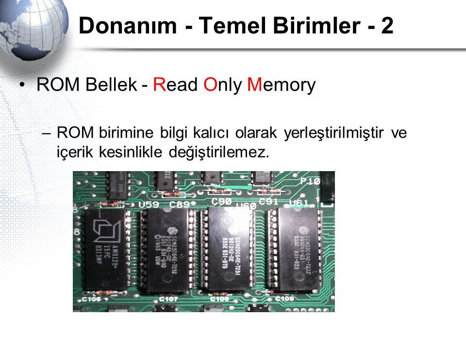 Donanım - Temel Birimler - 2 ROM Bellek - Read Only Memory –ROM birimine bilgi kalıcı olarak yerleştirilmiştir ve içerik kesinlikle değiştirilemez.