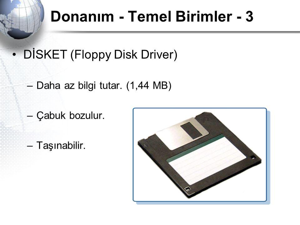 Donanım - Temel Birimler - 3 DİSKET (Floppy Disk Driver) –Daha az bilgi tutar. (1,44 MB) –Çabuk bozulur. –Taşınabilir.