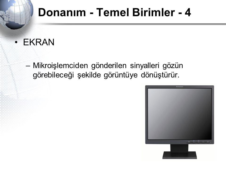 Donanım - Temel Birimler - 4 EKRAN –Mikroişlemciden gönderilen sinyalleri gözün görebileceği şekilde görüntüye dönüştürür.